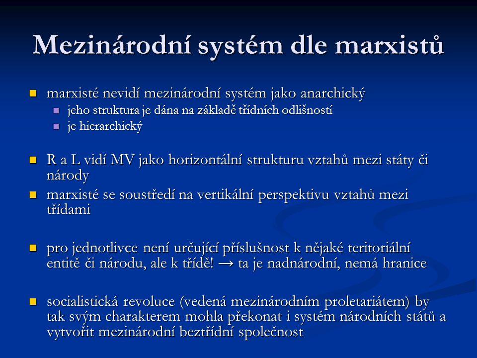 Mezinárodní systém dle marxistů marxisté nevidí mezinárodní systém jako anarchický marxisté nevidí mezinárodní systém jako anarchický jeho struktura j