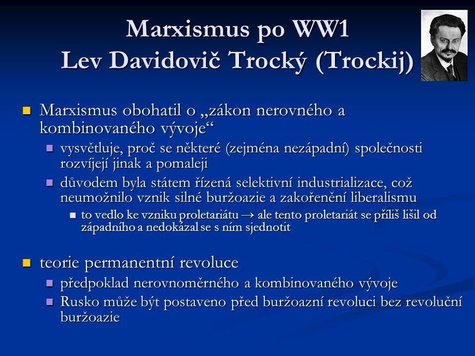"""Marxismus po WW1 Lev Davidovič Trocký (Trockij) Marxismus obohatil o """"zákon nerovného a kombinovaného vývoje"""" Marxismus obohatil o """"zákon nerovného a"""