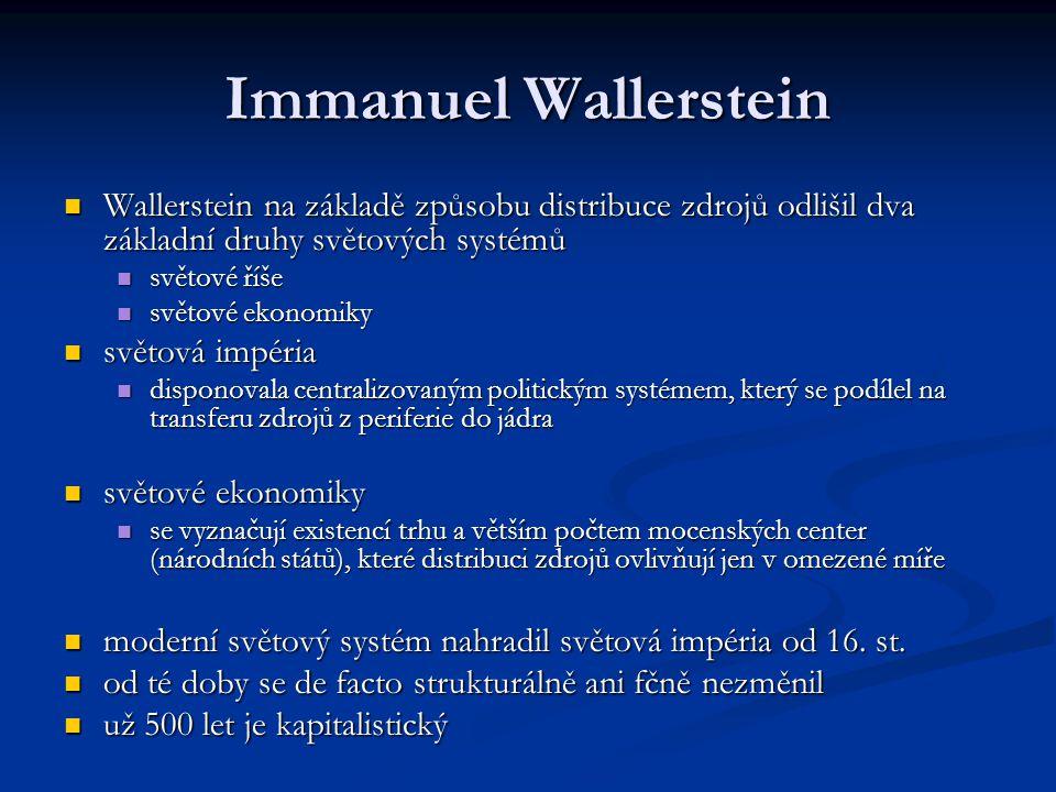 Immanuel Wallerstein Wallerstein na základě způsobu distribuce zdrojů odlišil dva základní druhy světových systémů Wallerstein na základě způsobu dist