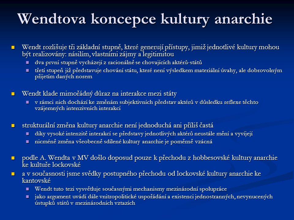 Wendtova koncepce kultury anarchie Wendt rozlišuje tři základní stupně, které generují přístupy, jimiž jednotlivé kultury mohou být realizovány: násil