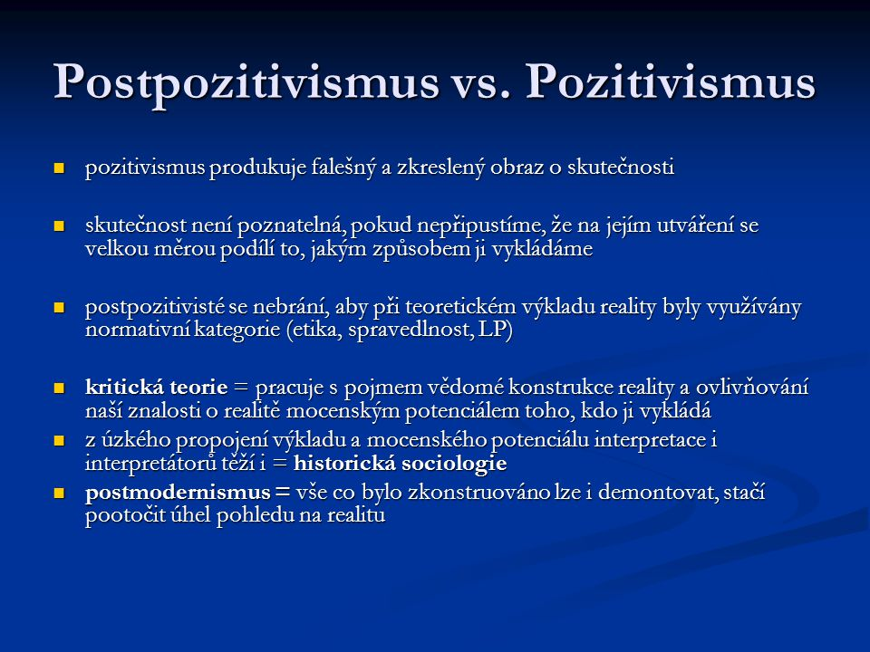Postpozitivismus vs. Pozitivismus pozitivismus produkuje falešný a zkreslený obraz o skutečnosti pozitivismus produkuje falešný a zkreslený obraz o sk