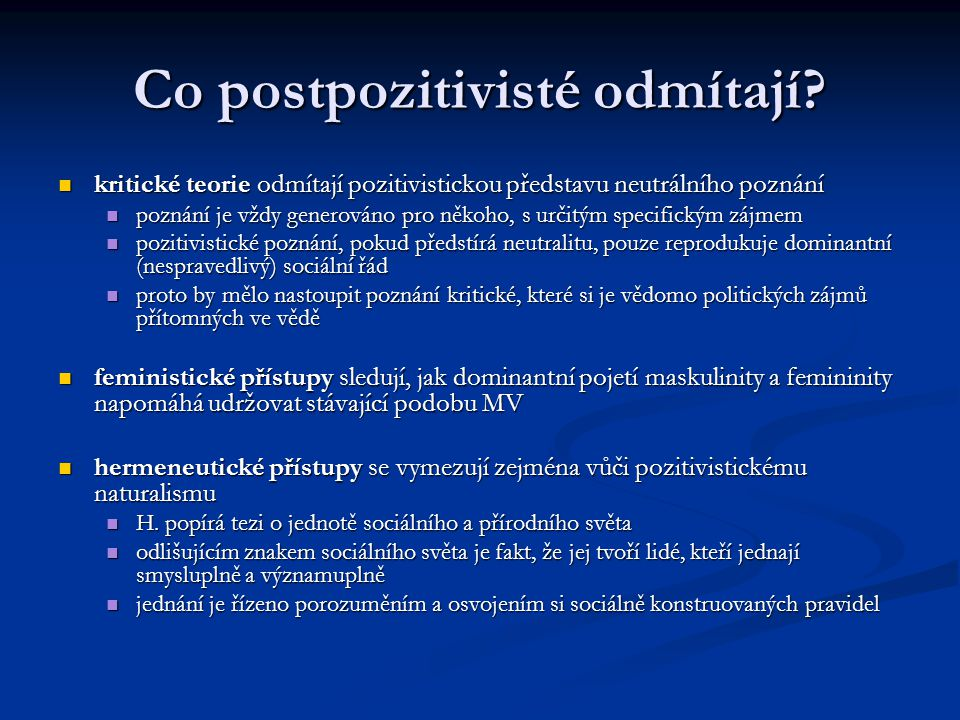 Co postpozitivisté odmítají? kritické teorie odmítají pozitivistickou představu neutrálního poznání kritické teorie odmítají pozitivistickou představu