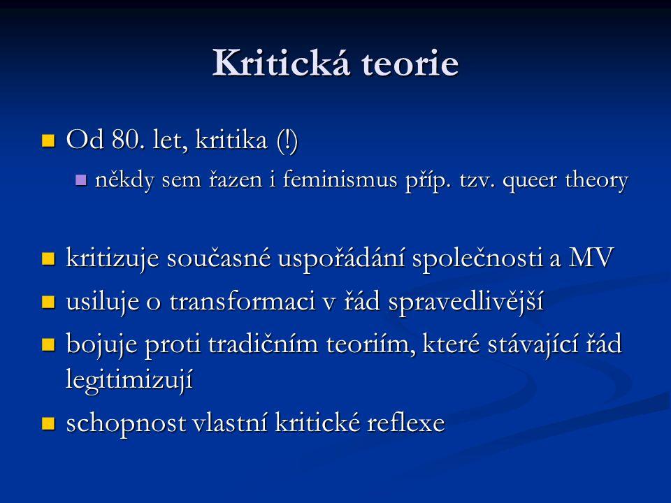 Kritická teorie Od 80. let, kritika (!) Od 80. let, kritika (!) někdy sem řazen i feminismus příp. tzv. queer theory někdy sem řazen i feminismus příp