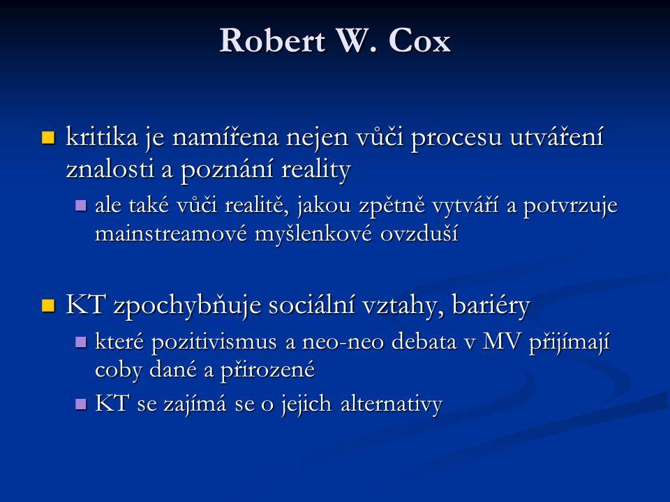 Robert W. Cox kritika je namířena nejen vůči procesu utváření znalosti a poznání reality kritika je namířena nejen vůči procesu utváření znalosti a po
