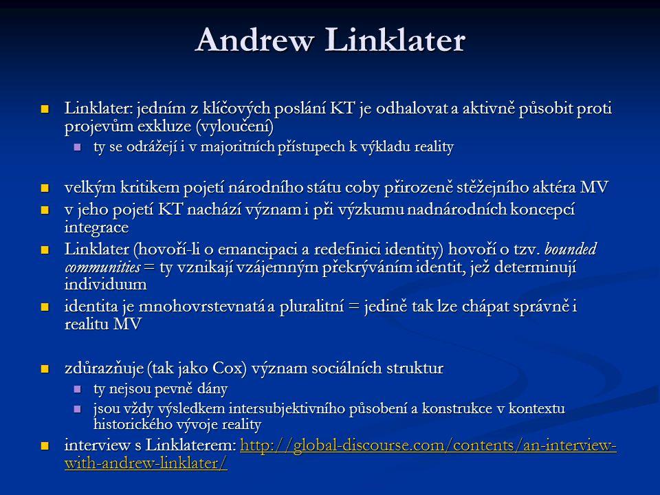 Andrew Linklater Linklater: jedním z klíčových poslání KT je odhalovat a aktivně působit proti projevům exkluze (vyloučení) Linklater: jedním z klíčov