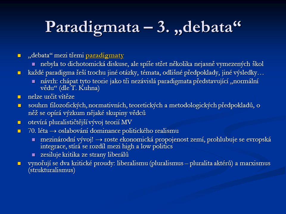 "Paradigmata – 3. ""debata"" ""debata"" mezi třemi paradigmaty ""debata"" mezi třemi paradigmaty nebyla to dichotomická diskuse, ale spíše střet několika nej"