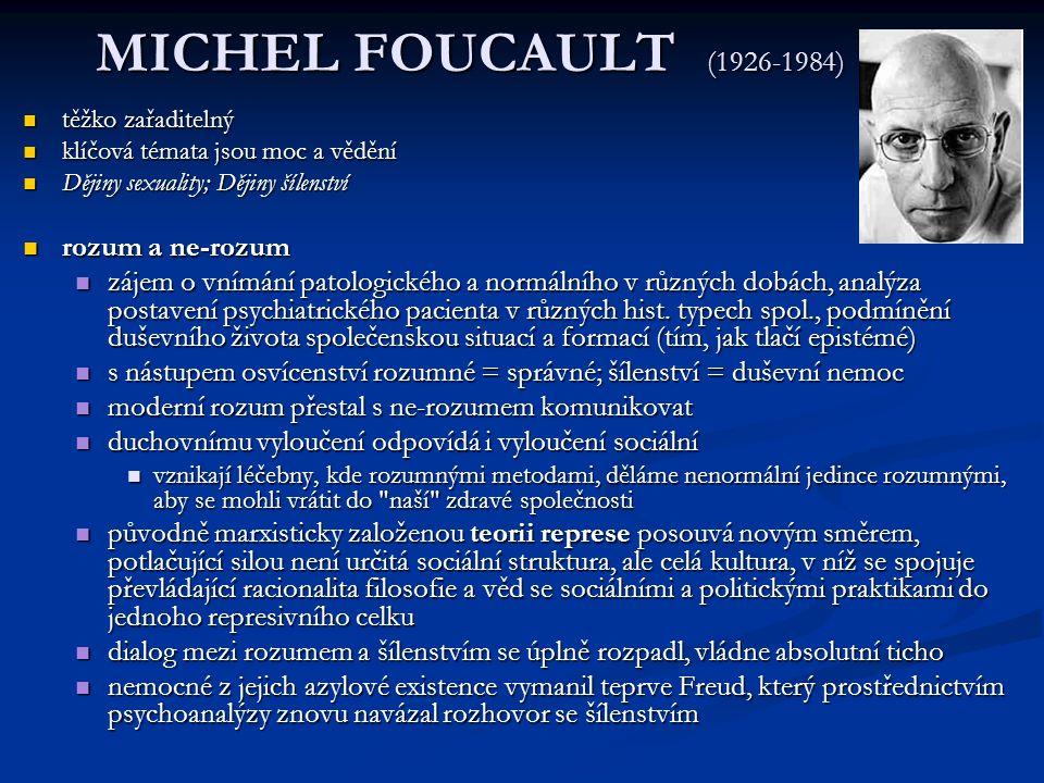 MICHEL FOUCAULT (1926-1984) těžko zařaditelný těžko zařaditelný klíčová témata jsou moc a vědění klíčová témata jsou moc a vědění Dějiny sexuality; Dě
