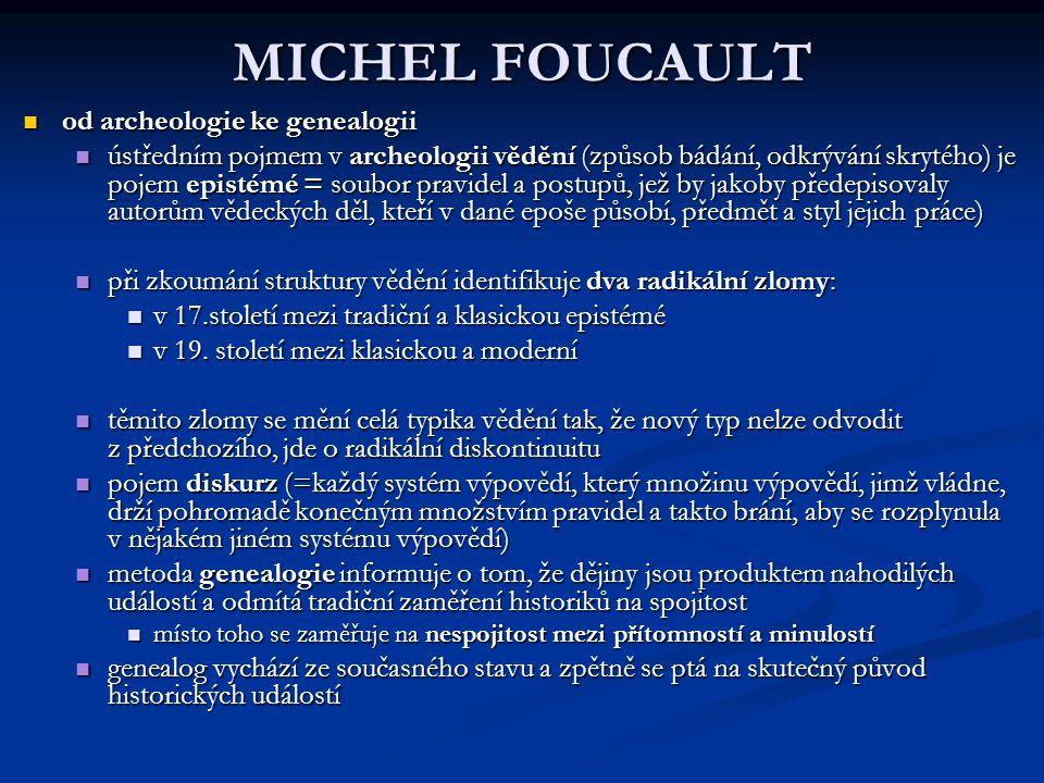 MICHEL FOUCAULT od archeologie ke genealogii od archeologie ke genealogii ústředním pojmem v archeologii vědění (způsob bádání, odkrývání skrytého) je