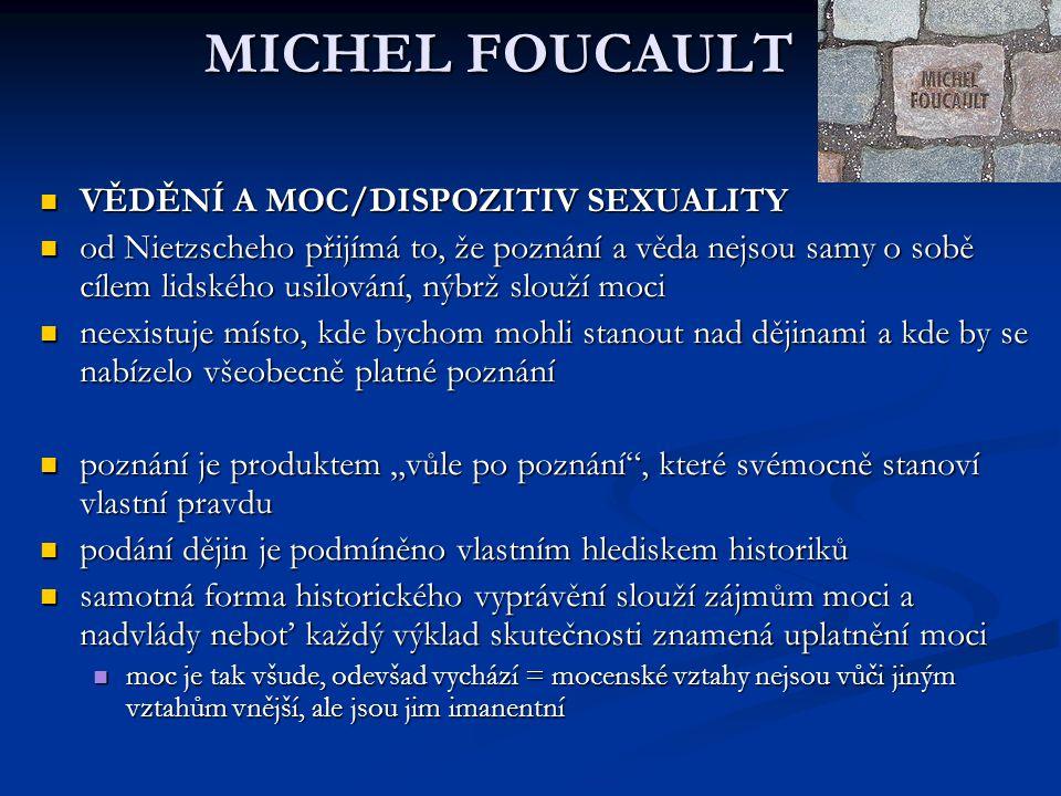 MICHEL FOUCAULT VĚDĚNÍ A MOC/DISPOZITIV SEXUALITY VĚDĚNÍ A MOC/DISPOZITIV SEXUALITY od Nietzscheho přijímá to, že poznání a věda nejsou samy o sobě cí