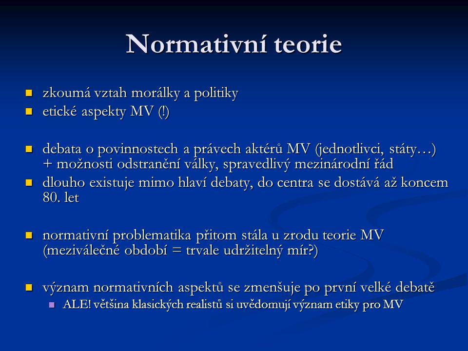 Normativní teorie zkoumá vztah morálky a politiky zkoumá vztah morálky a politiky etické aspekty MV (!) etické aspekty MV (!) debata o povinnostech a