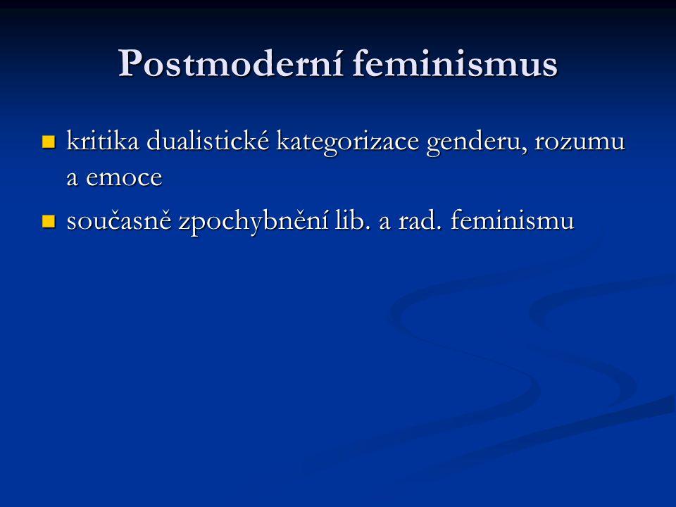 Postmoderní feminismus kritika dualistické kategorizace genderu, rozumu a emoce kritika dualistické kategorizace genderu, rozumu a emoce současně zpoc
