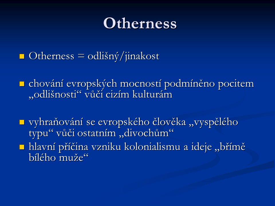 """Otherness = odlišný/jinakost Otherness = odlišný/jinakost chování evropských mocností podmíněno pocitem """"odlišnosti"""" vůči cizím kulturám chování evrop"""