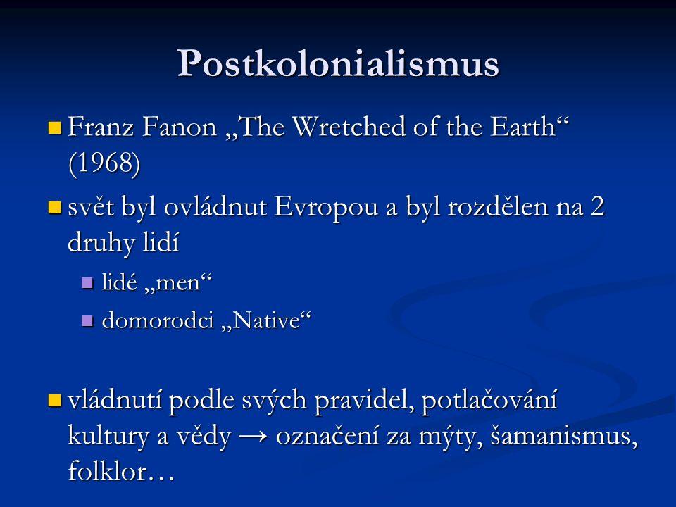 """Postkolonialismus Franz Fanon """"The Wretched of the Earth"""" (1968) Franz Fanon """"The Wretched of the Earth"""" (1968) svět byl ovládnut Evropou a byl rozděl"""