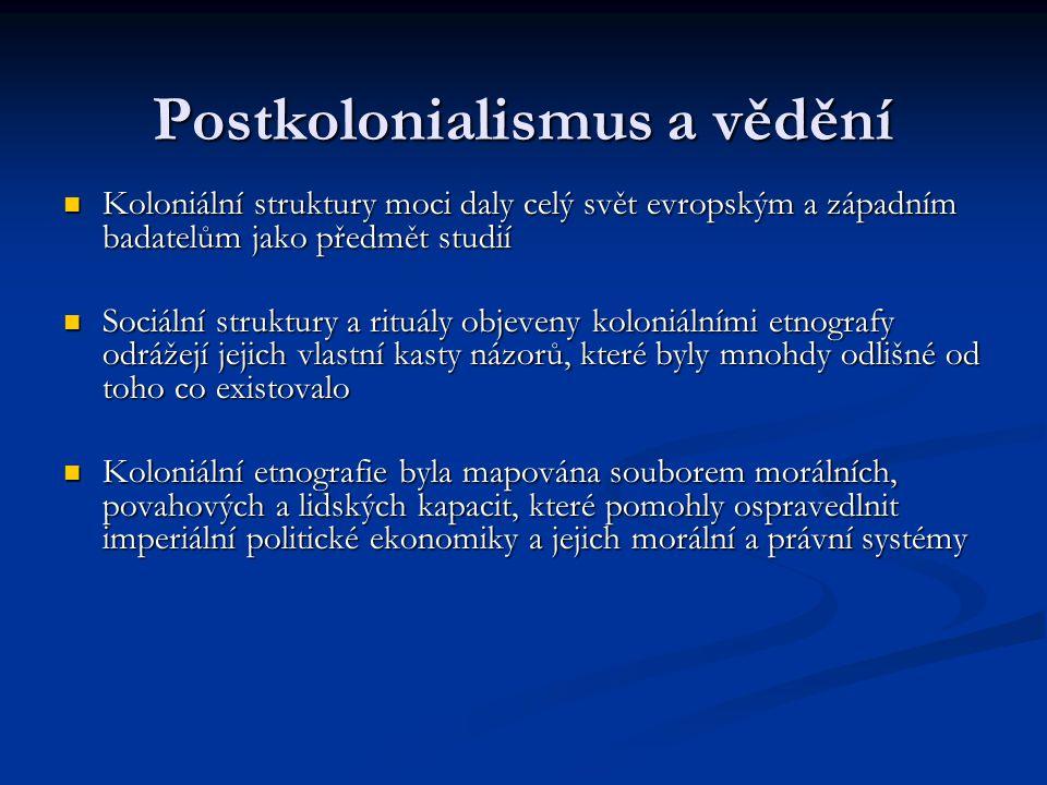 Postkolonialismus a vědění Koloniální struktury moci daly celý svět evropským a západním badatelům jako předmět studií Koloniální struktury moci daly