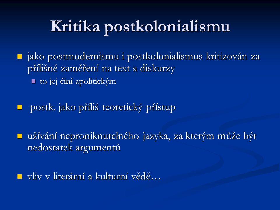 Kritika postkolonialismu jako postmodernismu i postkolonialismus kritizován za přílišné zaměření na text a diskurzy jako postmodernismu i postkolonial