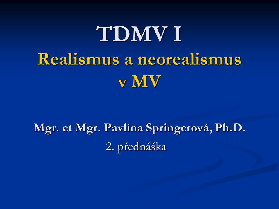 TDMV I Realismus a neorealismus v MV Mgr. et Mgr. Pavlína Springerová, Ph.D. 2. přednáška