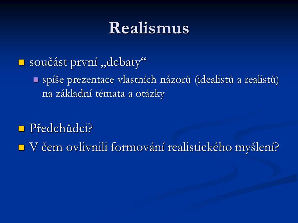 """Realismus součást první """"debaty"""" součást první """"debaty"""" spíše prezentace vlastních názorů (idealistů a realistů) na základní témata a otázky spíše pre"""