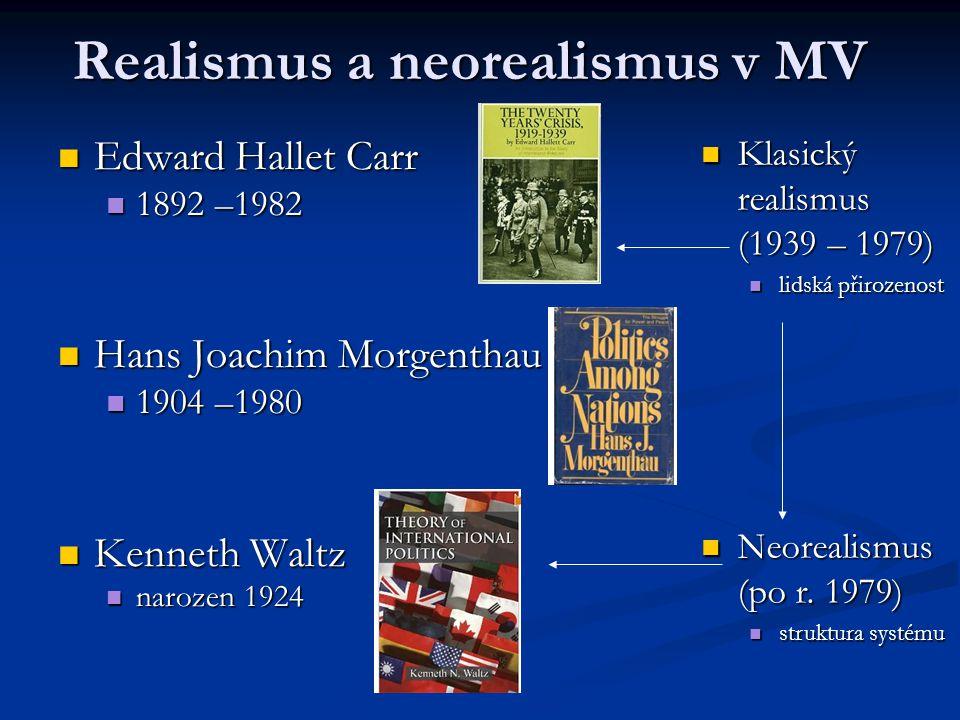 Realismus a neorealismus v MV Edward Hallet Carr Edward Hallet Carr 1892 –1982 1892 –1982 Hans Joachim Morgenthau Hans Joachim Morgenthau 1904 –1980 1
