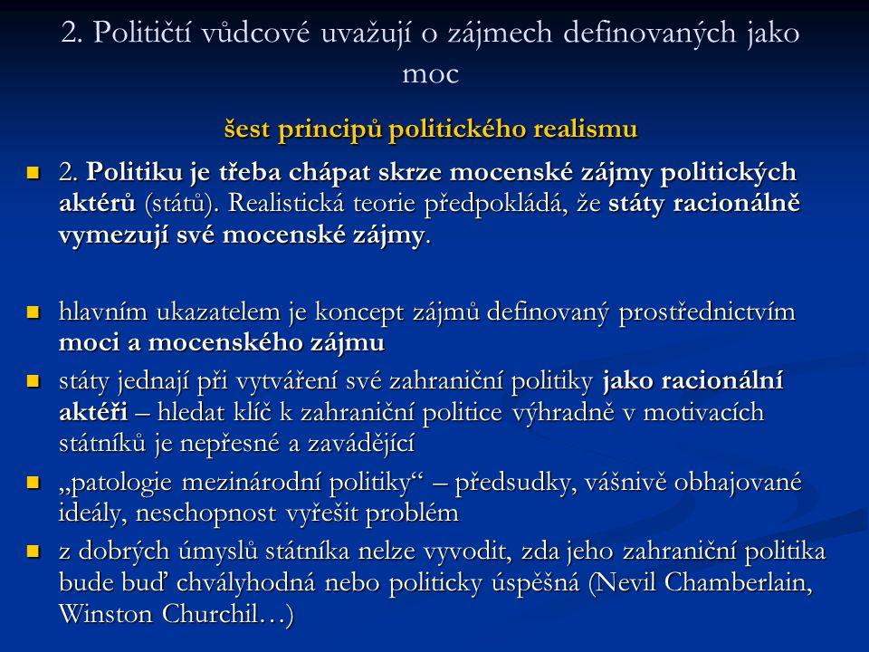 šest principů politického realismu 2. Političtí vůdcové uvažují o zájmech definovaných jako moc šest principů politického realismu 2. Politiku je třeb