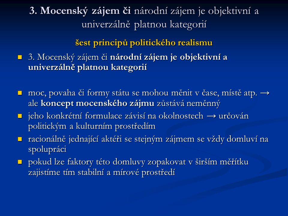 3. Mocenský zájem či národní zájem je objektivní a univerzálně platnou kategorií šest principů politického realismu 3. Mocenský zájem či národní zájem