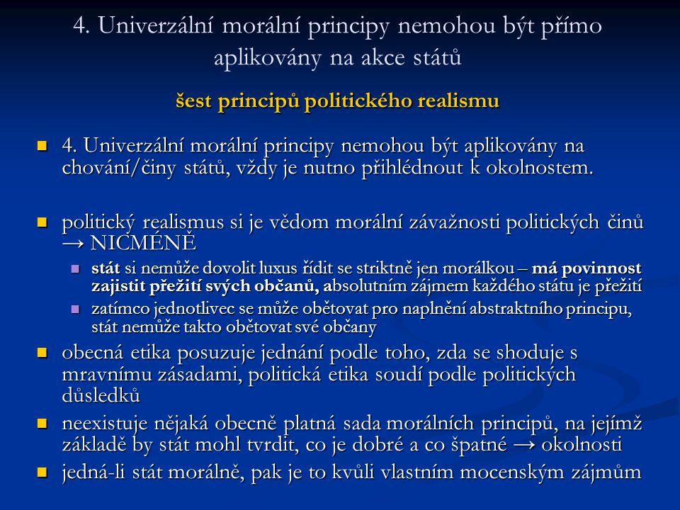 šest principů politického realismu 4. Univerzální morální principy nemohou být přímo aplikovány na akce států šest principů politického realismu 4. Un