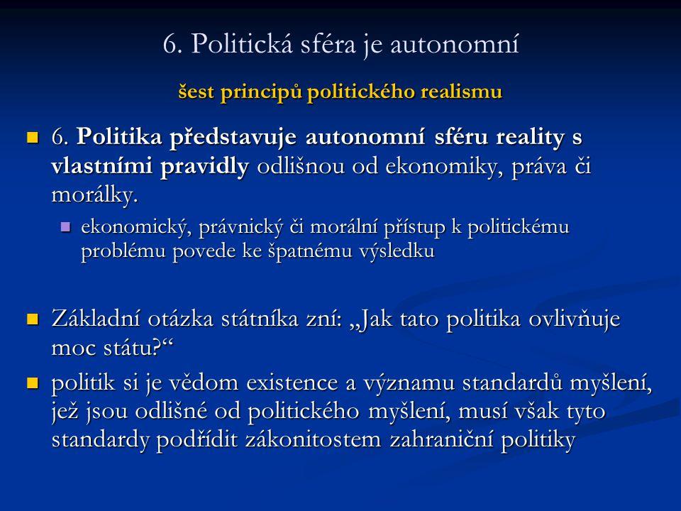 šest principů politického realismu 6. Politická sféra je autonomní šest principů politického realismu 6. Politika představuje autonomní sféru reality