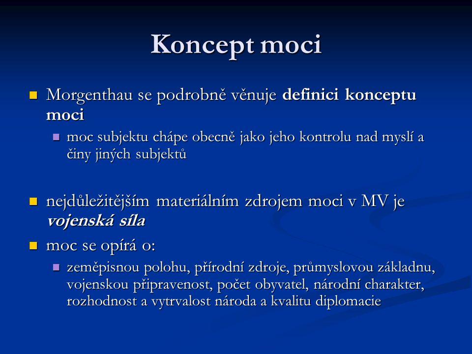 Koncept moci Morgenthau se podrobně věnuje definici konceptu moci Morgenthau se podrobně věnuje definici konceptu moci moc subjektu chápe obecně jako