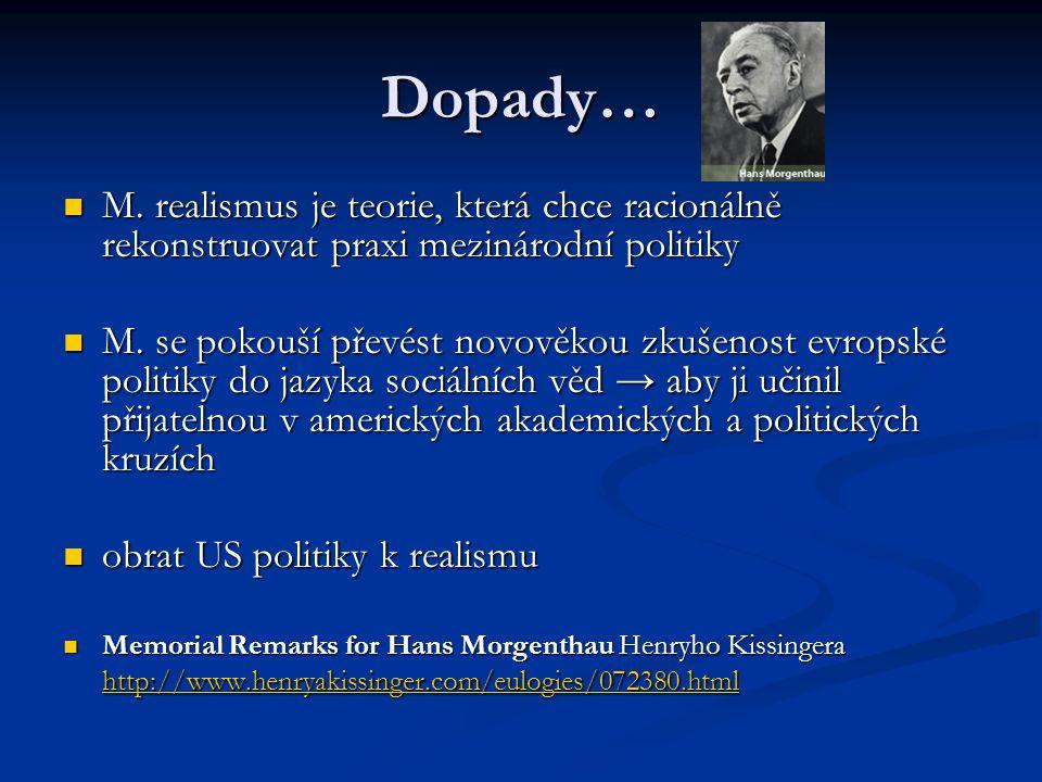 Dopady… M. realismus je teorie, která chce racionálně rekonstruovat praxi mezinárodní politiky M. realismus je teorie, která chce racionálně rekonstru