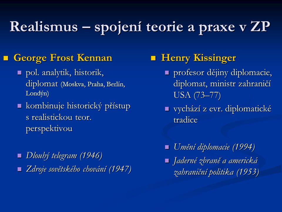 Realismus – spojení teorie a praxe v ZP George Frost Kennan George Frost Kennan pol. analytik, historik, diplomat (Moskva, Praha, Berlín, Londýn) pol.