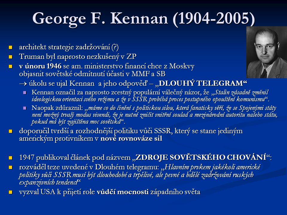 George F. Kennan (1904-2005) architekt strategie zadržování (?) architekt strategie zadržování (?) Truman byl naprosto nezkušený v ZP Truman byl napro