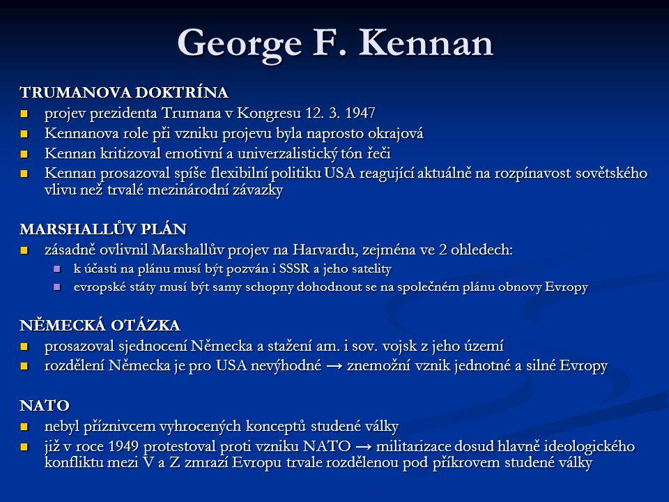 George F. Kennan TRUMANOVA DOKTRÍNA projev prezidenta Trumana v Kongresu 12. 3. 1947 projev prezidenta Trumana v Kongresu 12. 3. 1947 Kennanova role p