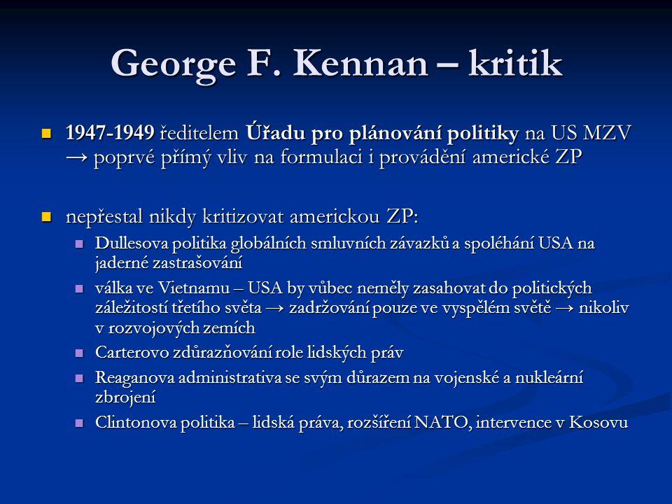 George F. Kennan – kritik 1947-1949 ředitelem Úřadu pro plánování politiky na US MZV → poprvé přímý vliv na formulaci i provádění americké ZP 1947-194