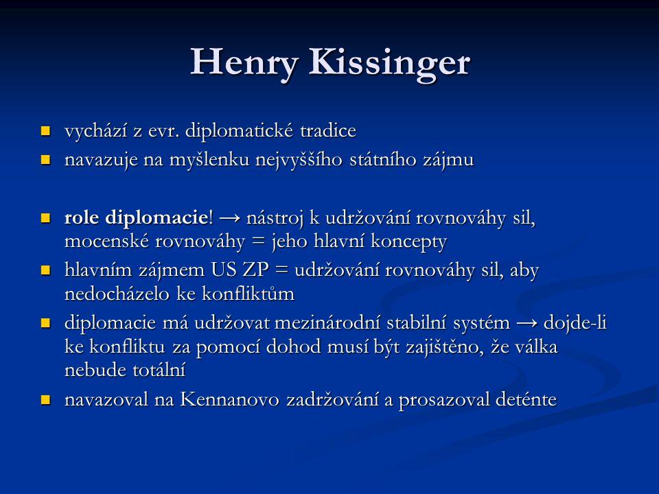 Henry Kissinger vychází z evr. diplomatické tradice vychází z evr. diplomatické tradice navazuje na myšlenku nejvyššího státního zájmu navazuje na myš
