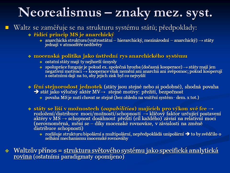 Neorealismus – znaky mez. syst. Waltz se zaměřuje se na strukturu systému států; předpoklady: Waltz se zaměřuje se na strukturu systému států; předpok