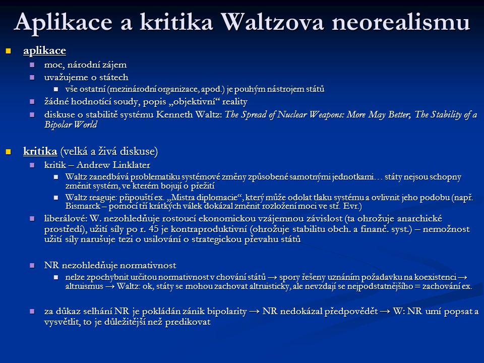 Aplikace a kritika Waltzova neorealismu aplikace aplikace moc, národní zájem moc, národní zájem uvažujeme o státech uvažujeme o státech vše ostatní (m