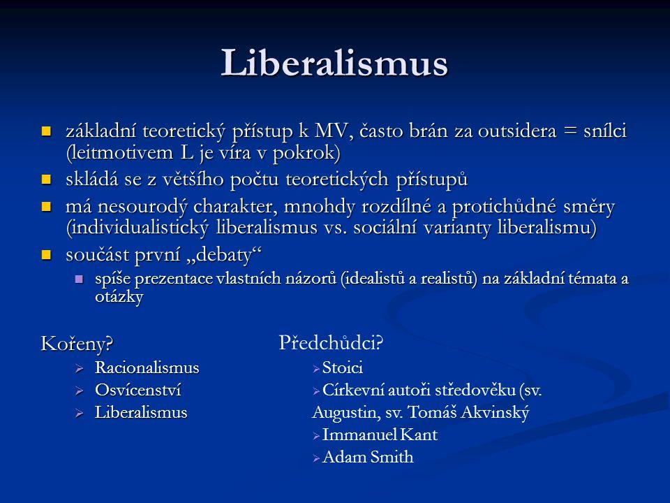 Liberalismus základní teoretický přístup k MV, často brán za outsidera = snílci (leitmotivem L je víra v pokrok) základní teoretický přístup k MV, čas