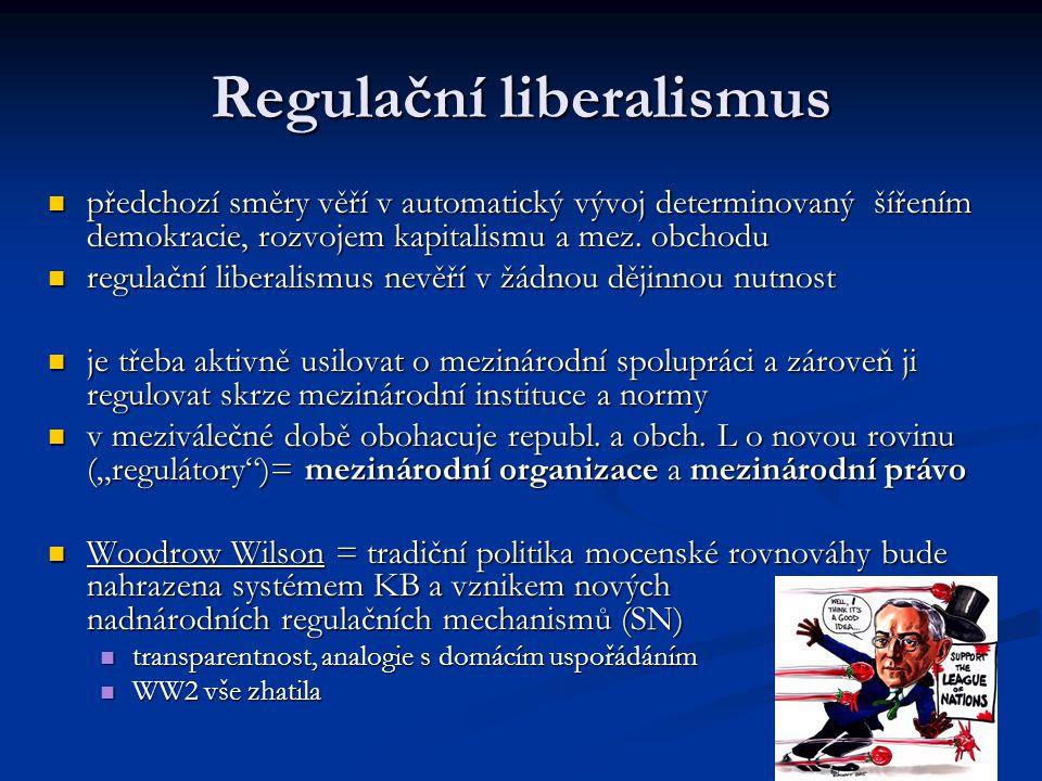 Regulační liberalismus předchozí směry věří v automatický vývoj determinovaný šířením demokracie, rozvojem kapitalismu a mez. obchodu předchozí směry