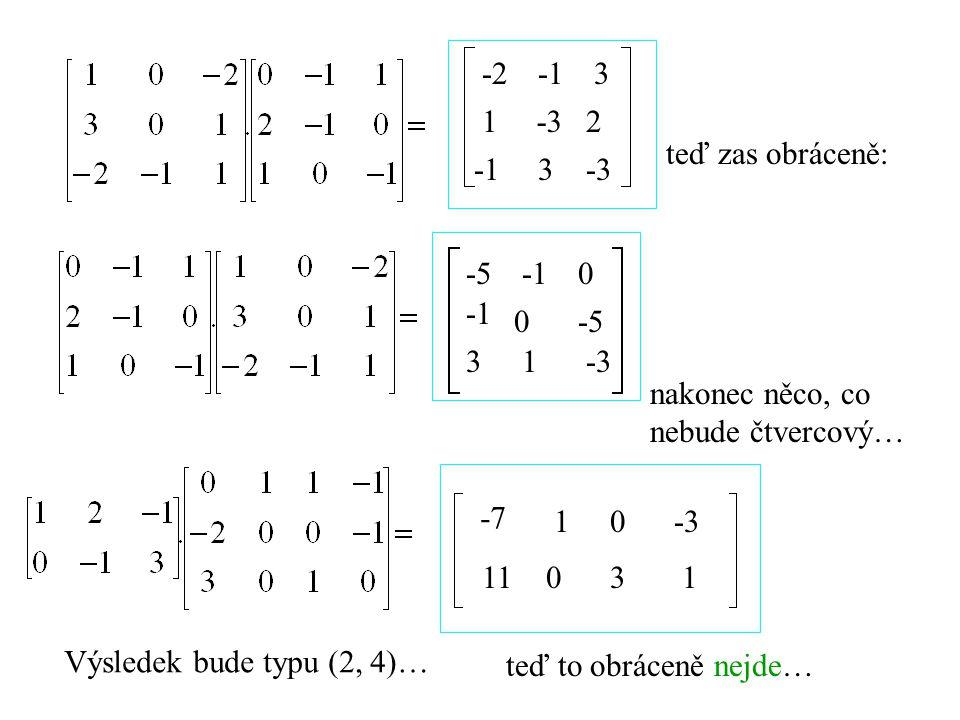 -23 1-32 3-3 teď zas obráceně: -50 0-5 31-3 nakonec něco, co nebude čtvercový… Výsledek bude typu (2, 4)… -7 10-3 11031 teď to obráceně nejde…