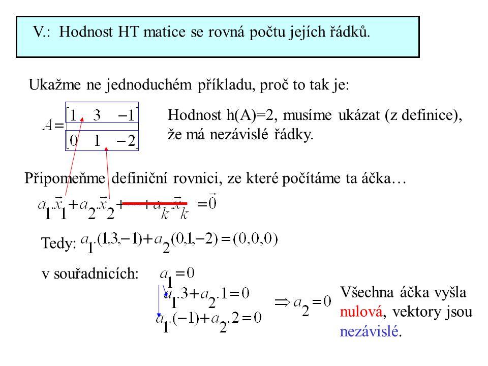 V.: Hodnost HT matice se rovná počtu jejích řádků. Ukažme ne jednoduchém příkladu, proč to tak je: Hodnost h(A)=2, musíme ukázat (z definice), že má n