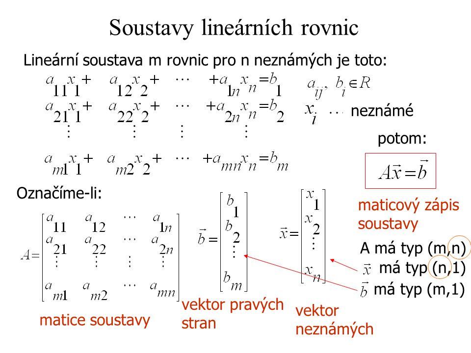 Soustavy lineárních rovnic Lineární soustava m rovnic pro n neznámých je toto: Označíme-li: matice soustavy vektor pravých stran vektor neznámých poto