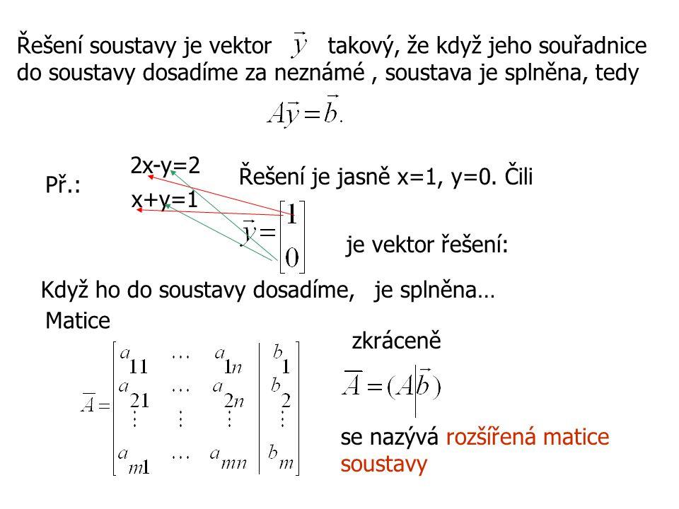 Řešení soustavy je vektor takový, že když jeho souřadnice do soustavy dosadíme za neznámé, soustava je splněna, tedy Př.: 2x-y=2 x+y=1 Řešení je jasně