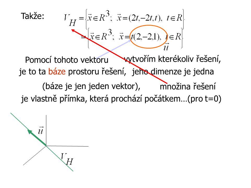 Takže: Pomocí tohoto vektoru vytvořím kterékoliv řešení, je to ta báze prostoru řešení,jeho dimenze je jedna (báze je jen jeden vektor), množina řešen