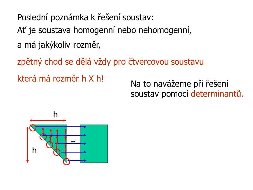 Poslední poznámka k řešení soustav: a má jakýkoliv rozměr, Ať je soustava homogenní nebo nehomogenní, zpětný chod se dělá vždy pro čtvercovou soustavu