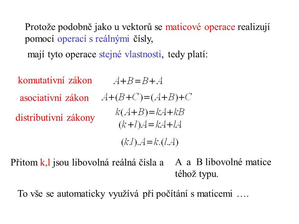 Protože podobně jako u vektorů se maticové operace realizují pomocí operací s reálnými čísly, mají tyto operace stejné vlastnosti, tedy platí: komutat