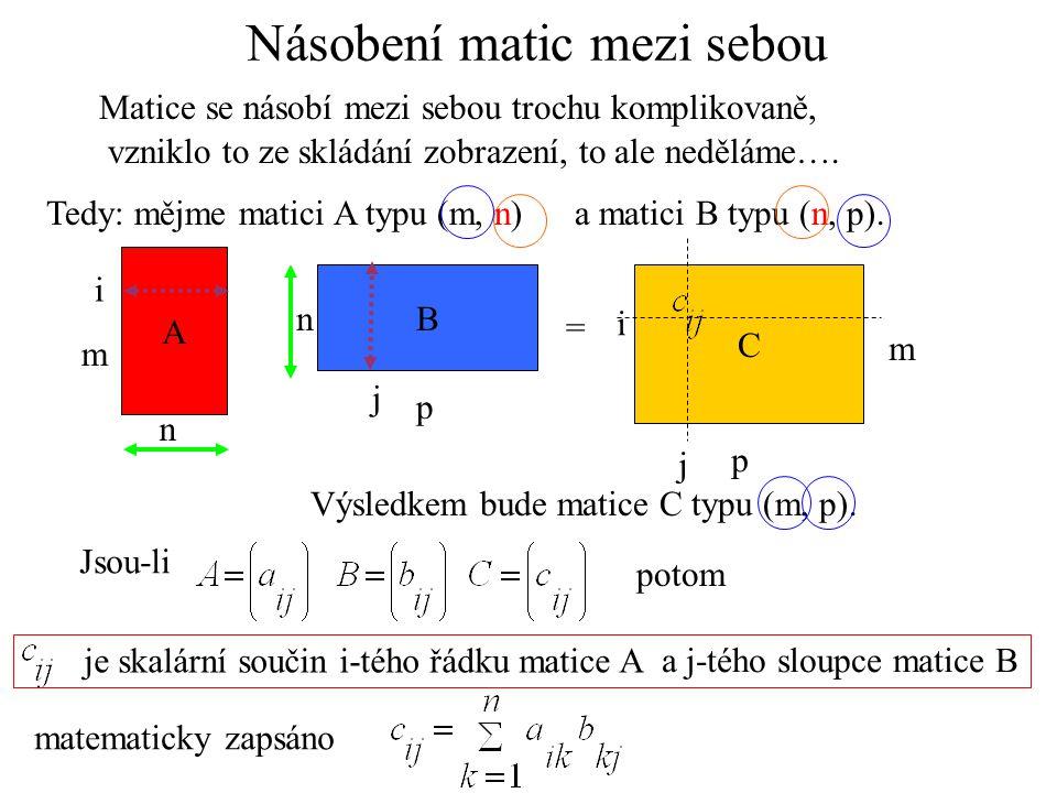Př.: A je typu (2, 3), B je typu (3, 2), násobit to jde a výsledná matice bude typu (2, 2) 1.1+3.2+(-1).3, 1.(-1)+3.(-1)+(-1).0 0.1+1.2+(-2).3, 0.(-1)+1.(-1)+(-2).0