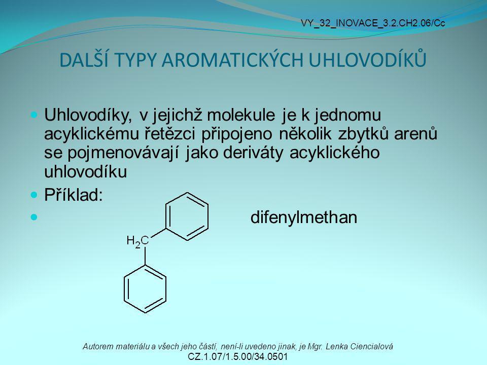DALŠÍ TYPY AROMATICKÝCH UHLOVODÍKŮ Uhlovodíky, v jejichž molekule je k jednomu acyklickému řetězci připojeno několik zbytků arenů se pojmenovávají jak