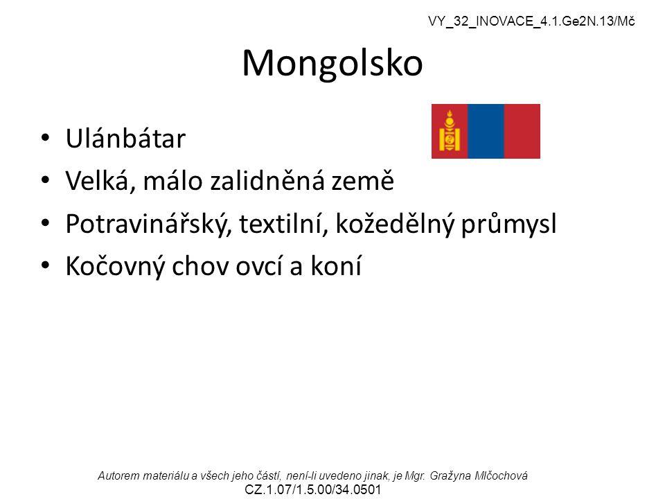 VY_32_INOVACE_4.1.Ge2N.13/Mč Autorem materiálu a všech jeho částí, není-li uvedeno jinak, je Mgr. Gražyna Mlčochová CZ.1.07/1.5.00/34.0501 Mongolsko U