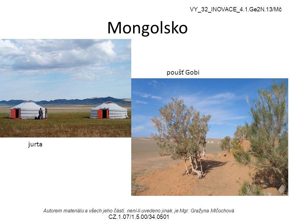 VY_32_INOVACE_4.1.Ge2N.13/Mč Autorem materiálu a všech jeho částí, není-li uvedeno jinak, je Mgr. Gražyna Mlčochová CZ.1.07/1.5.00/34.0501 Mongolsko j