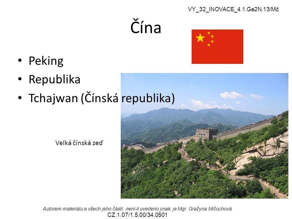 VY_32_INOVACE_4.1.Ge2N.13/Mč Autorem materiálu a všech jeho částí, není-li uvedeno jinak, je Mgr. Gražyna Mlčochová CZ.1.07/1.5.00/34.0501 Čína Peking