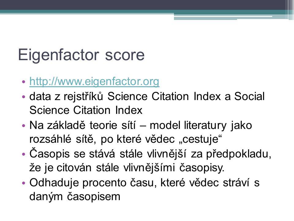 """Eigenfactor score http://www.eigenfactor.org data z rejstříků Science Citation Index a Social Science Citation Index Na základě teorie sítí – model literatury jako rozsáhlé sítě, po které vědec """"cestuje Časopis se stává stále vlivnější za předpokladu, že je citován stále vlivnějšími časopisy."""